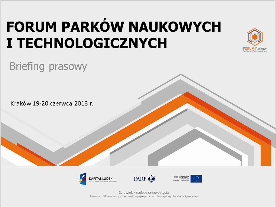www.spotkaniaparkowe.pl FORUM PARKÓW NAUKOWYCH I TECHNOLOGICZNYCH Briefing prasowy Kraków 19-20 czerwca 2013 r.