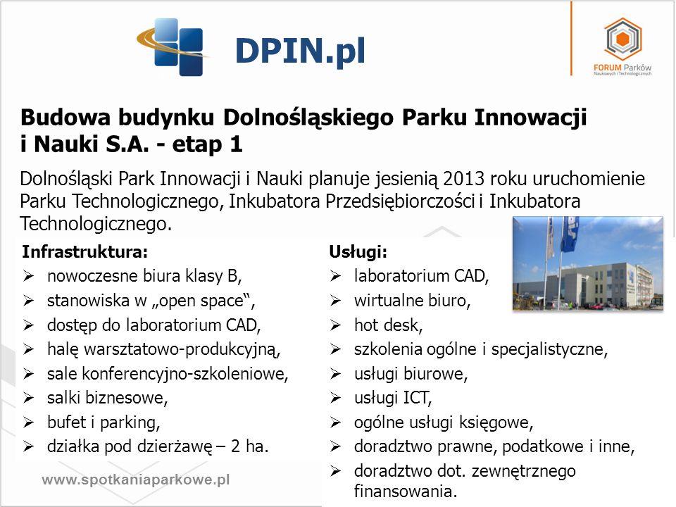 www.spotkaniaparkowe.pl DPIN.pl Budowa budynku Dolnośląskiego Parku Innowacji i Nauki S.A. - etap 1 Dolnośląski Park Innowacji i Nauki planuje jesieni