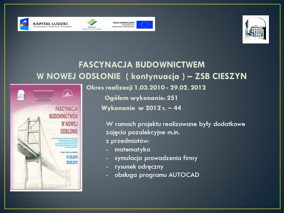 FASCYNACJA BUDOWNICTWEM W NOWEJ ODSŁONIE ( kontynuacja ) – ZSB CIESZYN Okres realizacji 1.03.2010 - 29.02.