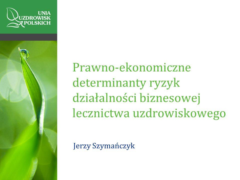 Prawno-ekonomiczne determinanty ryzyk działalności biznesowej lecznictwa uzdrowiskowego Jerzy Szymańczyk
