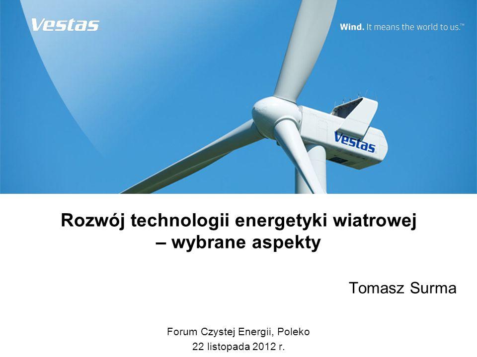 Rozwój technologii energetyki wiatrowej – wybrane aspekty Tomasz Surma Forum Czystej Energii, Poleko 22 listopada 2012 r.