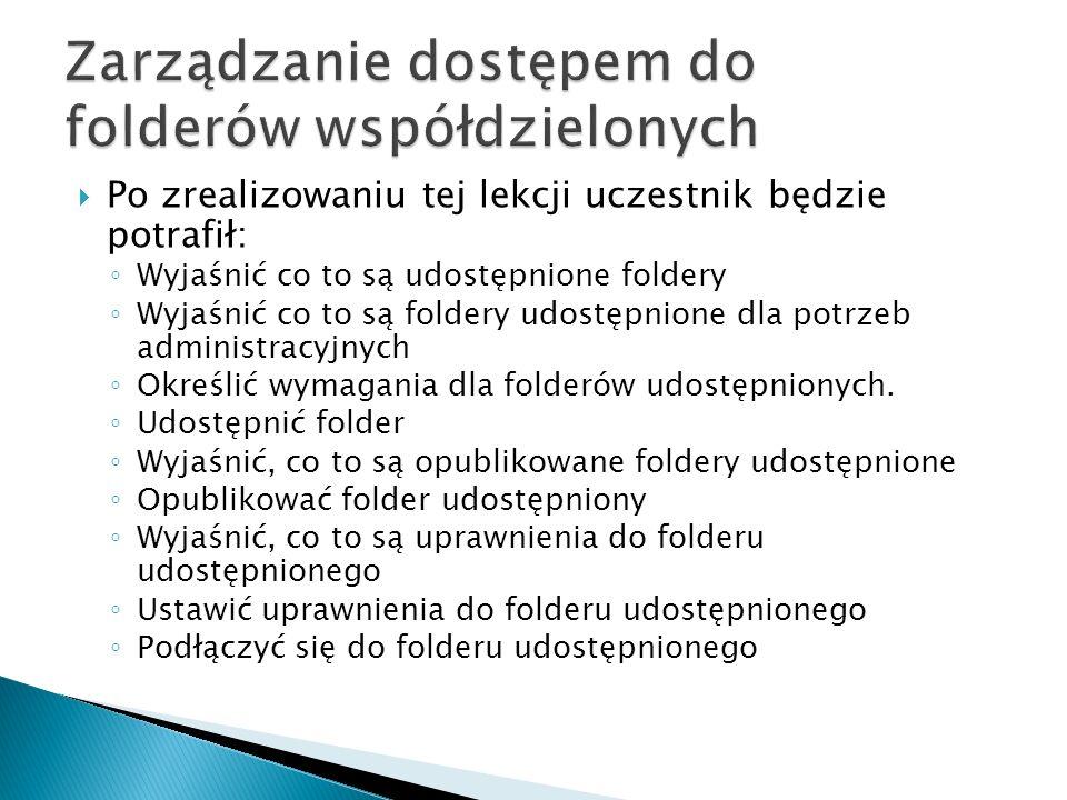 Po zrealizowaniu tej lekcji uczestnik będzie potrafił: Wyjaśnić co to są udostępnione foldery Wyjaśnić co to są foldery udostępnione dla potrzeb admin