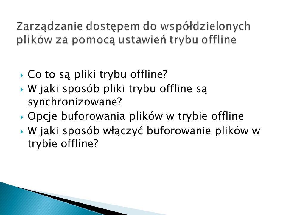 Co to są pliki trybu offline? W jaki sposób pliki trybu offline są synchronizowane? Opcje buforowania plików w trybie offline W jaki sposób włączyć bu