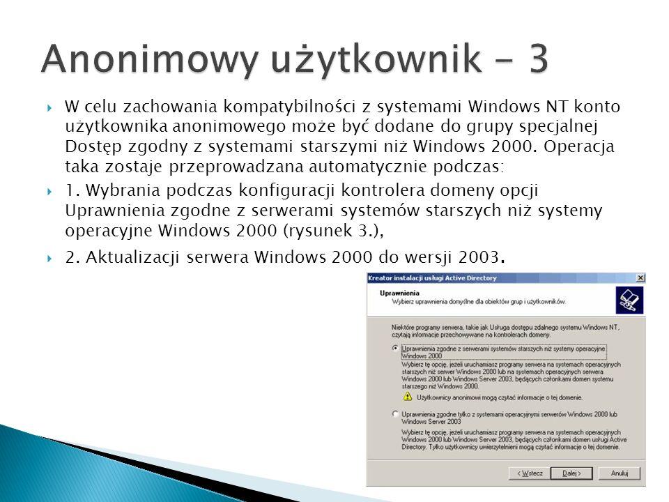 W celu zachowania kompatybilności z systemami Windows NT konto użytkownika anonimowego może być dodane do grupy specjalnej Dostęp zgodny z systemami s