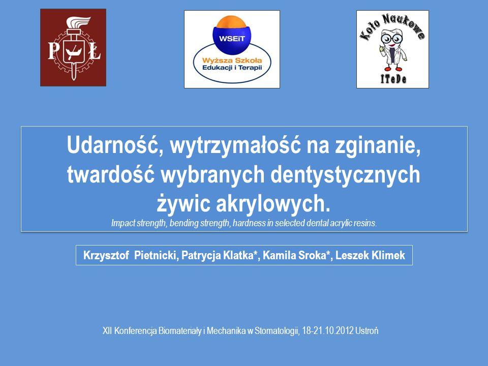 XII Konferencja Biomateriały i Mechanika w Stomatologii, 18-21.10.2012 Ustroń Udarność, wytrzymałość na zginanie, twardość wybranych dentystycznych ży