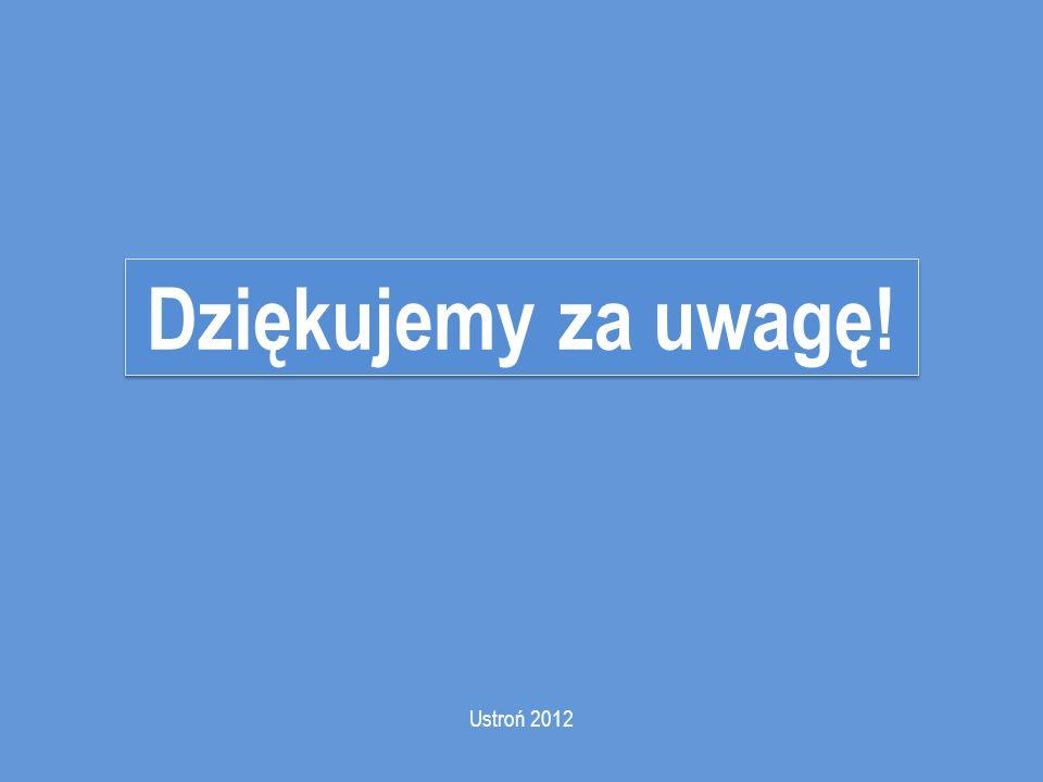 Ustroń 2012 Dziękujemy za uwagę!
