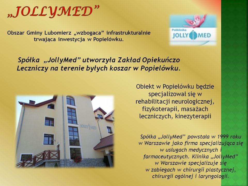 Obszar Gminy Lubomierz wzbogaca infrastrukturalnie trwająca inwestycja w Popielówku. Spółka JollyMed powstała w 1999 roku w Warszawie jako firma specj