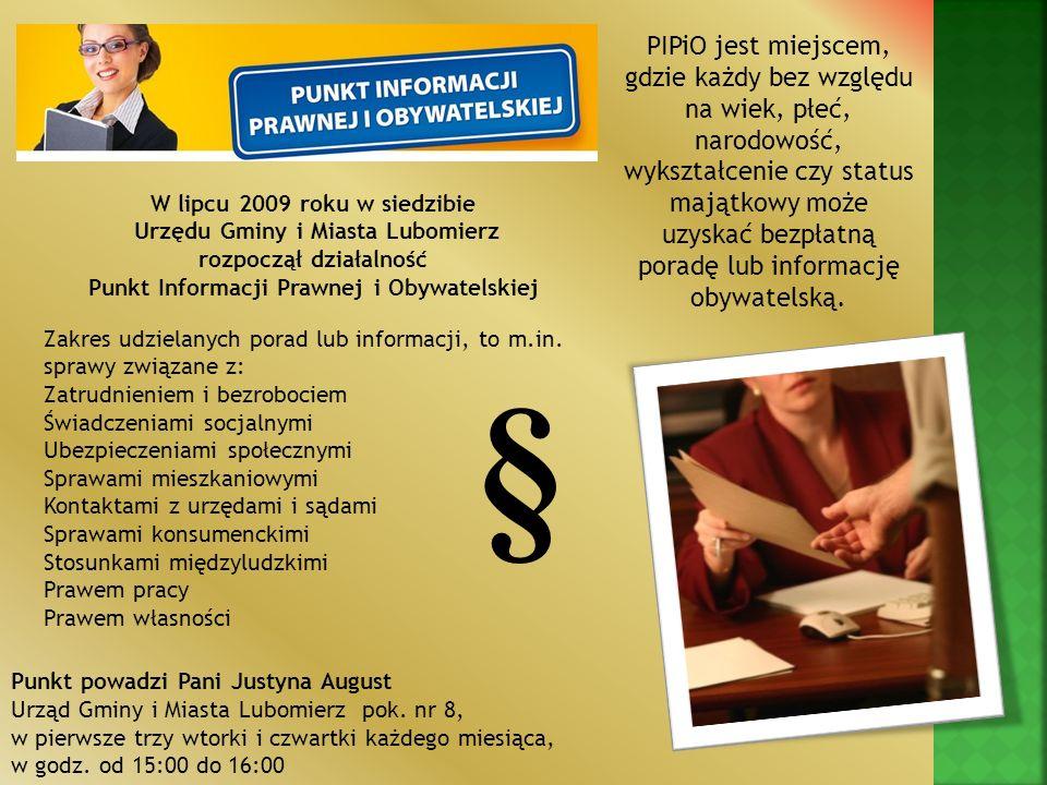 W lipcu 2009 roku w siedzibie Urzędu Gminy i Miasta Lubomierz rozpoczął działalność Punkt Informacji Prawnej i Obywatelskiej PIPiO jest miejscem, gdzi