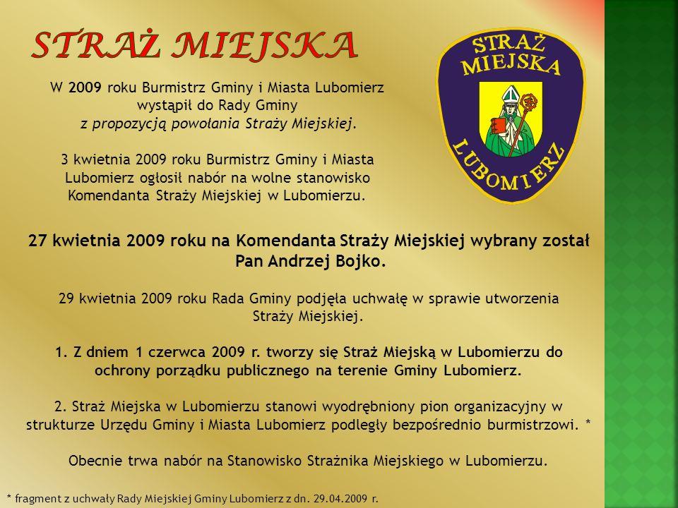 27 kwietnia 2009 roku na Komendanta Straży Miejskiej wybrany został Pan Andrzej Bojko. 29 kwietnia 2009 roku Rada Gminy podjęła uchwałę w sprawie utwo