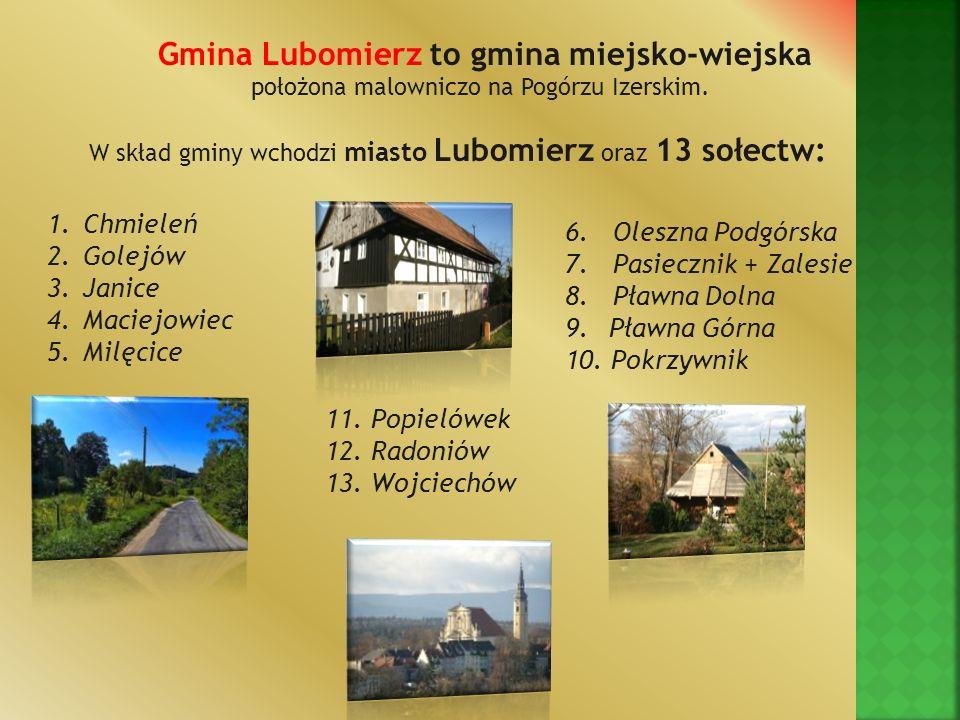 Gmina Lubomierz to gmina miejsko-wiejska położona malowniczo na Pogórzu Izerskim. W skład gminy wchodzi miasto Lubomierz oraz 13 sołectw: 6. Oleszna P