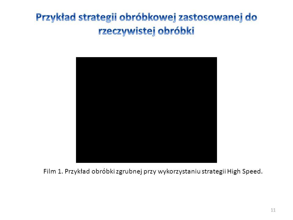 11 Film 1. Przykład obróbki zgrubnej przy wykorzystaniu strategii High Speed.