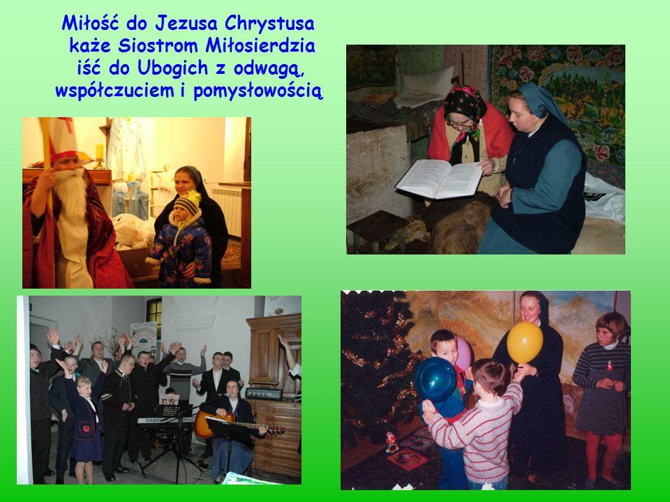 Miłość do Jezusa Chrystusa każe Siostrom Miłosierdzia iść do Ubogich z odwagą, współczuciem i pomysłowością