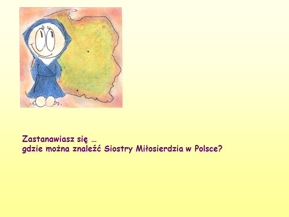Zastanawiasz się … gdzie można znaleźć Siostry Miłosierdzia w Polsce?
