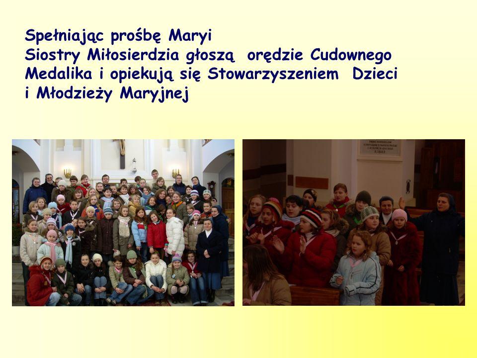 Spełniając prośbę Maryi Siostry Miłosierdzia głoszą orędzie Cudownego Medalika i opiekują się Stowarzyszeniem Dzieci i Młodzieży Maryjnej
