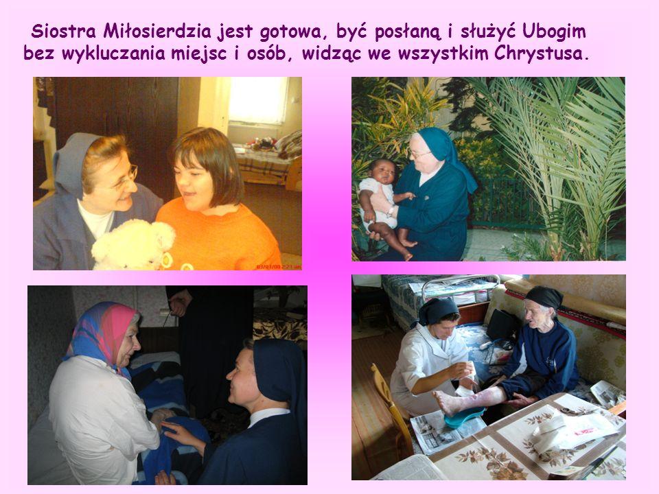 Siostra Miłosierdzia jest gotowa, być posłaną i służyć Ubogim bez wykluczania miejsc i osób, widząc we wszystkim Chrystusa.