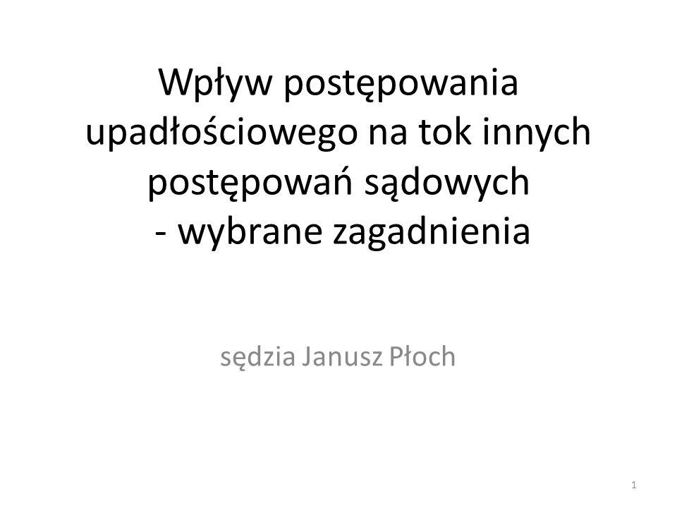Wpływ postępowania upadłościowego na tok innych postępowań sądowych - wybrane zagadnienia sędzia Janusz Płoch 1
