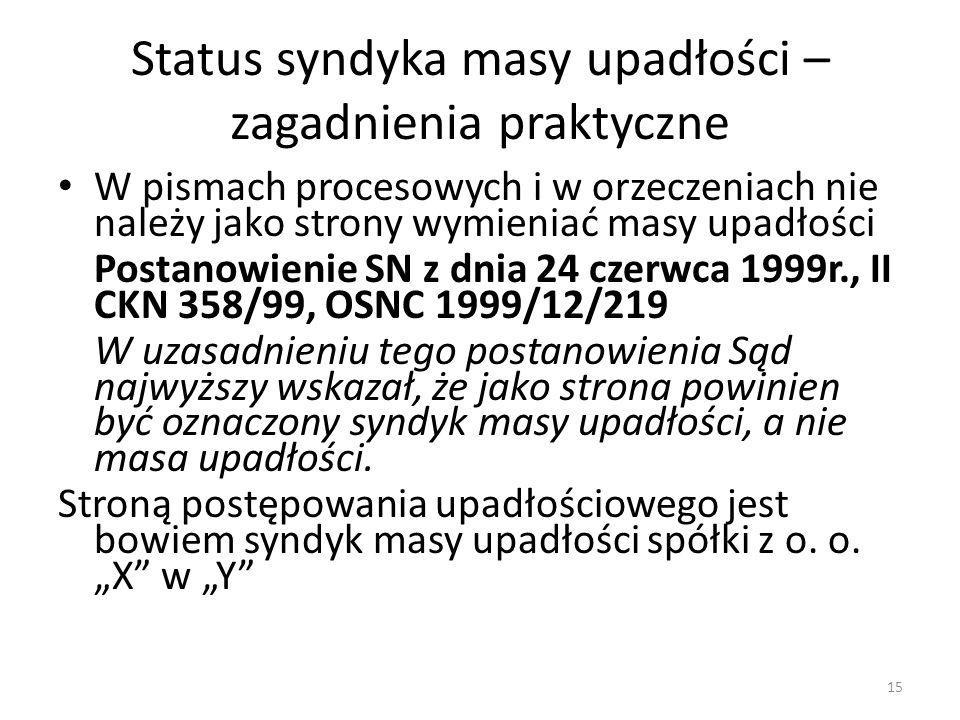 Status syndyka masy upadłości – zagadnienia praktyczne W pismach procesowych i w orzeczeniach nie należy jako strony wymieniać masy upadłości Postanow