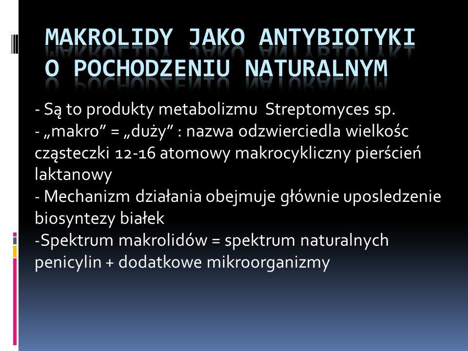 - Są to produkty metabolizmu Streptomyces sp. - makro = duży : nazwa odzwierciedla wielkośc cząsteczki 12-16 atomowy makrocykliczny pierścień laktanow