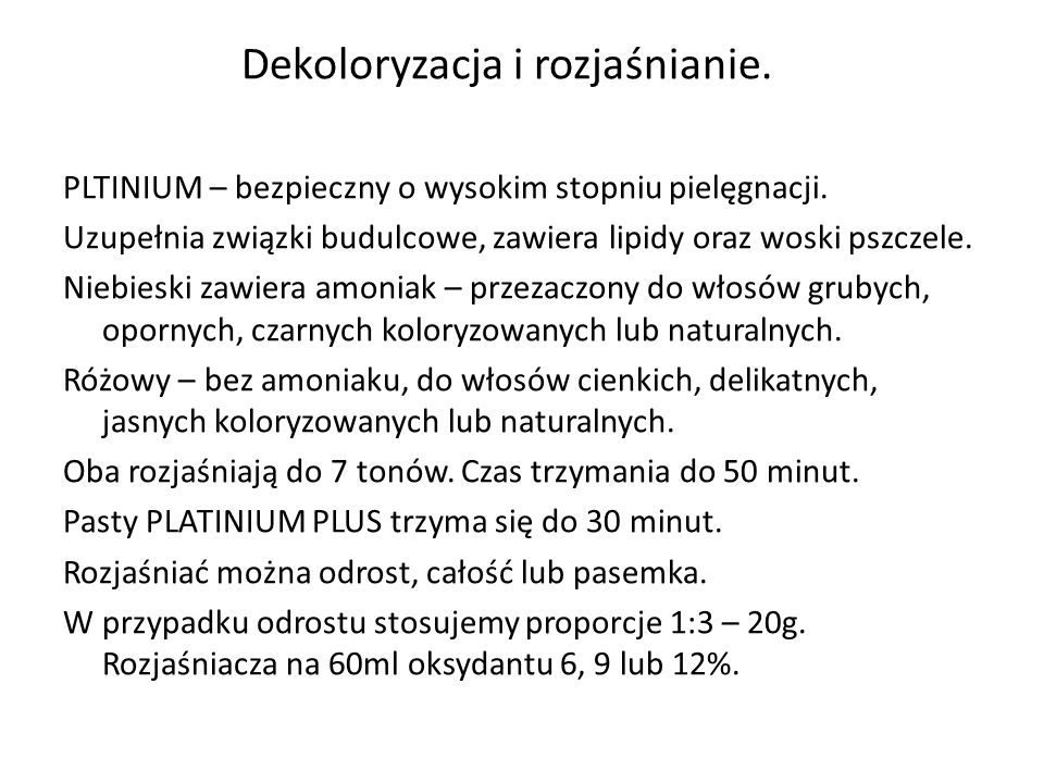 Dekoloryzacja i rozjaśnianie. PLTINIUM – bezpieczny o wysokim stopniu pielęgnacji. Uzupełnia związki budulcowe, zawiera lipidy oraz woski pszczele. Ni