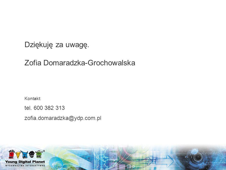 Dziękuję za uwagę. Zofia Domaradzka-Grochowalska Kontakt: tel. 600 382 313 zofia.domaradzka@ydp.com.pl