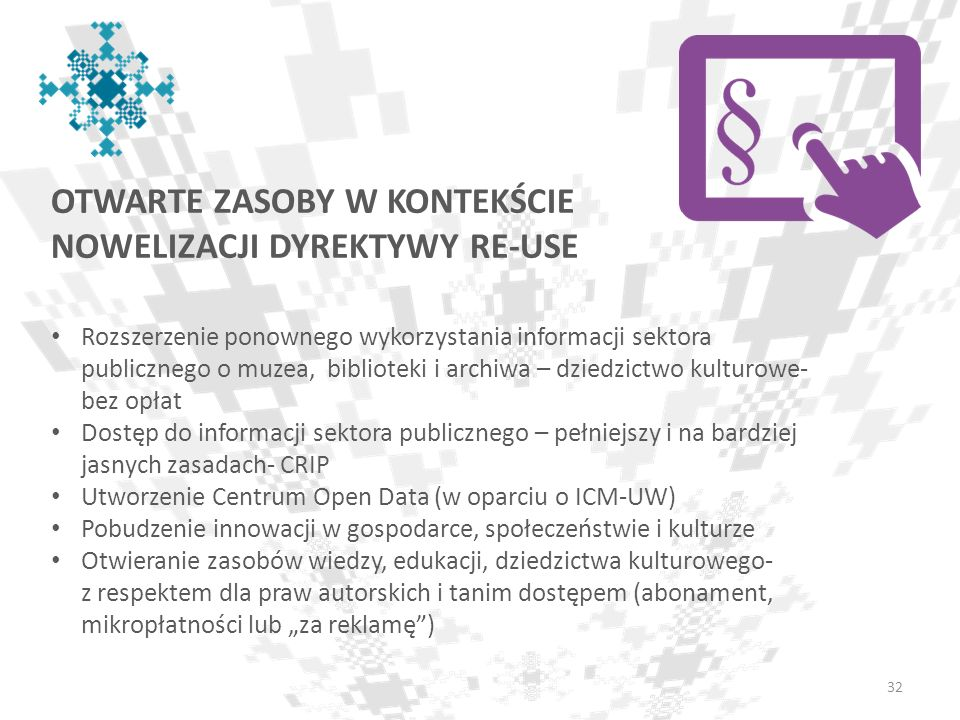 OTWARTE ZASOBY W KONTEKŚCIE NOWELIZACJI DYREKTYWY RE-USE 32 Rozszerzenie ponownego wykorzystania informacji sektora publicznego o muzea, biblioteki i