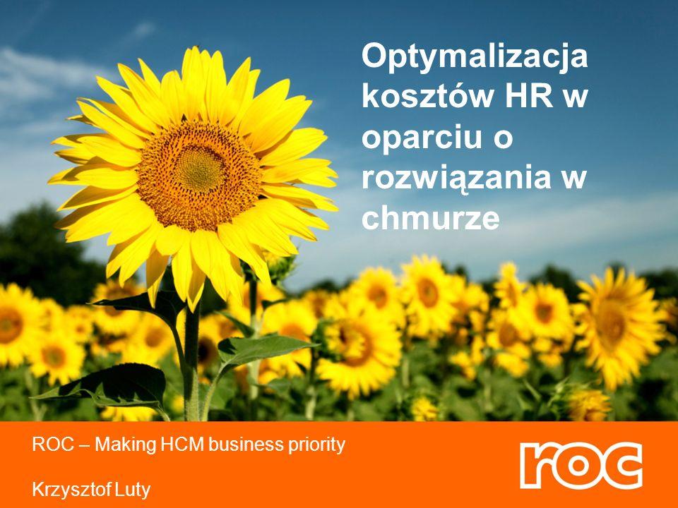 ROC – Making HCM business priority Krzysztof Luty Optymalizacja kosztów HR w oparciu o rozwiązania w chmurze