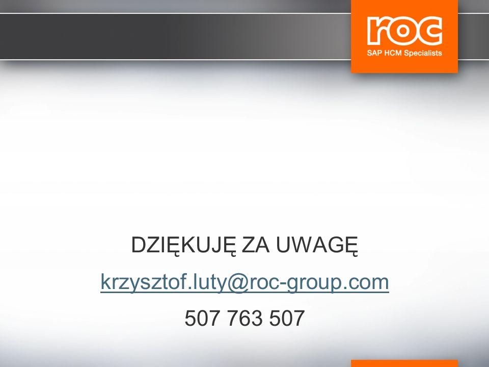 DZIĘKUJĘ ZA UWAGĘ krzysztof.luty@roc-group.com 507 763 507