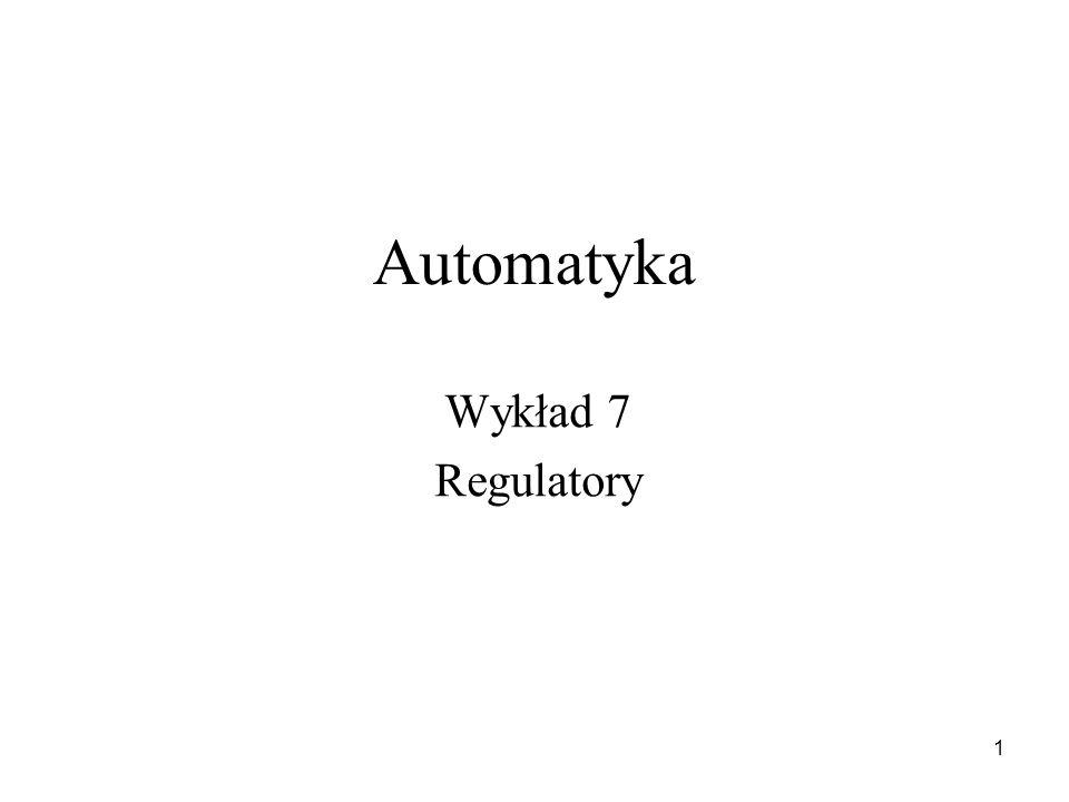 1 Automatyka Wykład 7 Regulatory