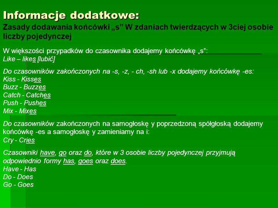 Informacje dodatkowe: Zasady dodawania końcówki s W zdaniach twierdzących w 3ciej osobie liczby pojedynczej W większości przypadków do czasownika doda