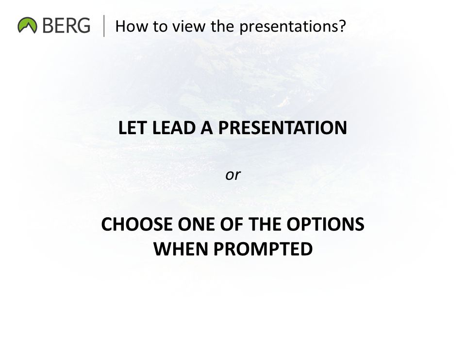 How to view the presentations? or LET LEAD A PRESENTATION CHOOSE ONE OF THE OPTIONS WHEN PROMPTED