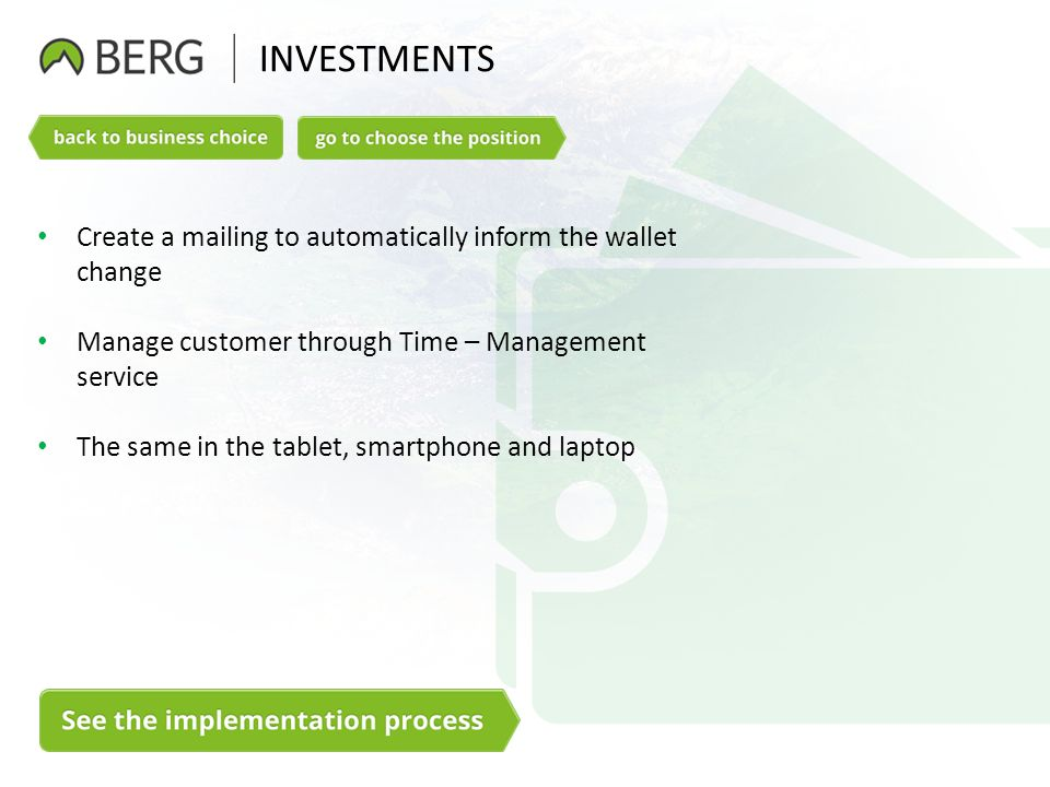 INVESTMENTS Create a mailing to automatically inform the wallet change Manage customer through Time – Management service The same in the tablet, smart