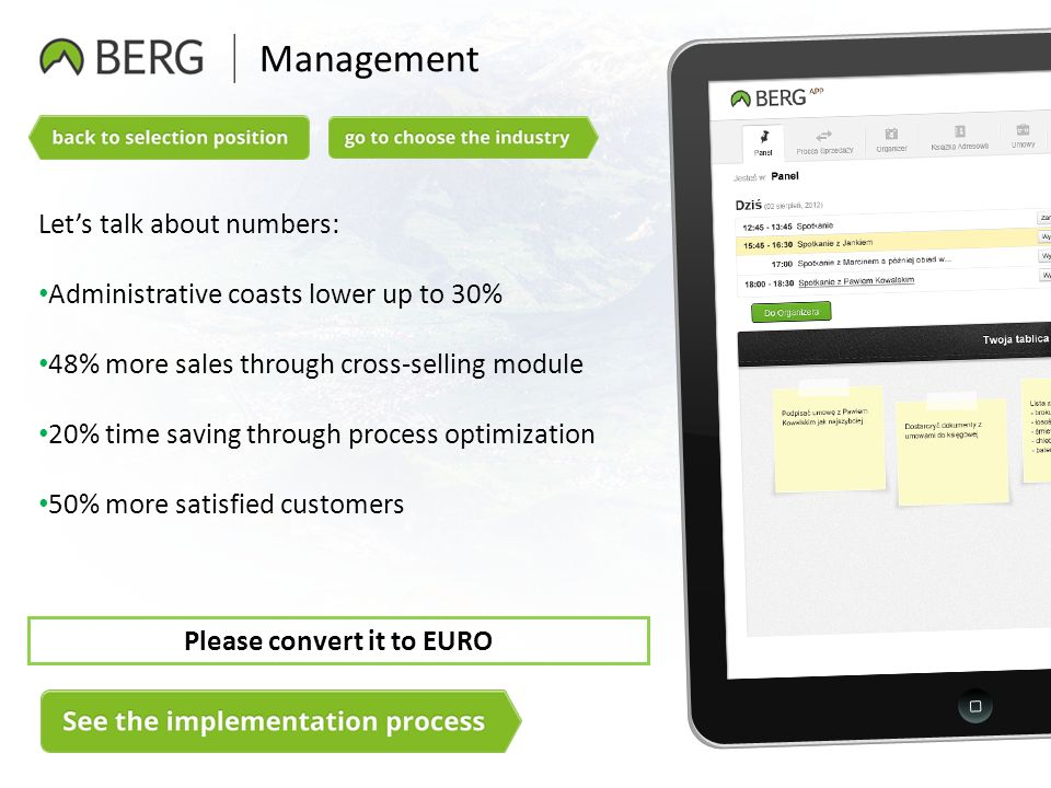 Management Lets talk about numbers: Administrative coasts lower up to 30% 48% more sales through cross-selling module 20% time saving through process