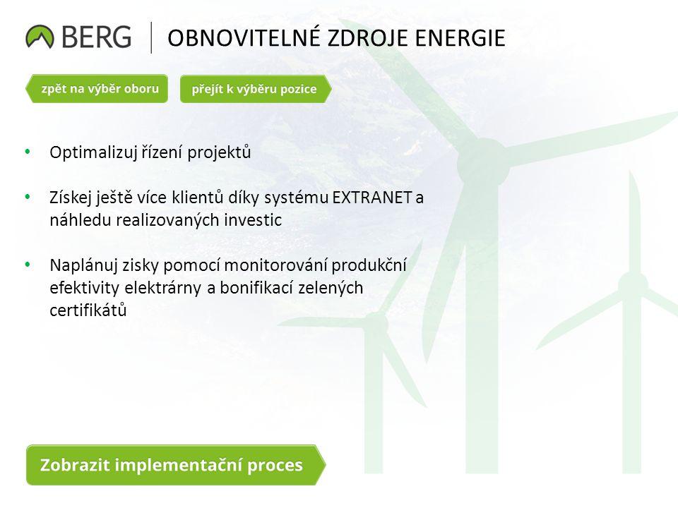 OBNOVITELNÉ ZDROJE ENERGIE Optimalizuj řízení projektů Získej ještě více klientů díky systému EXTRANET a náhledu realizovaných investic Naplánuj zisky pomocí monitorování produkční efektivity elektrárny a bonifikací zelených certifikátů