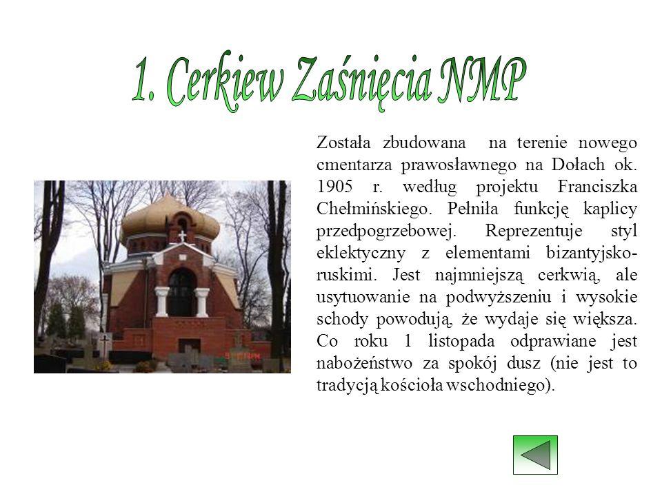 Została zbudowana na terenie nowego cmentarza prawosławnego na Dołach ok. 1905 r. według projektu Franciszka Chełmińskiego. Pełniła funkcję kaplicy pr