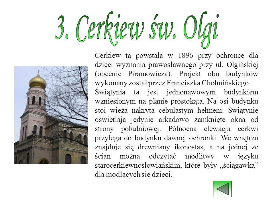 Cerkiew ta powstała w 1896 przy ochronce dla dzieci wyznania prawosławnego przy ul. Olgińskiej (obecnie Piramowicza). Projekt obu budynków wykonany zo