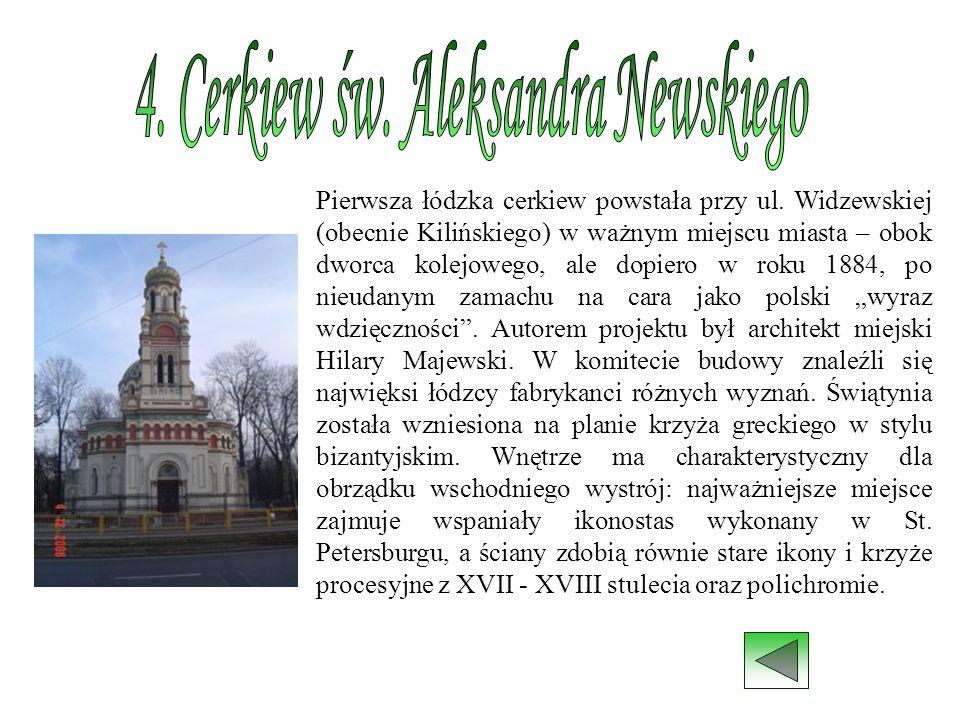 Pierwsza łódzka cerkiew powstała przy ul. Widzewskiej (obecnie Kilińskiego) w ważnym miejscu miasta – obok dworca kolejowego, ale dopiero w roku 1884,
