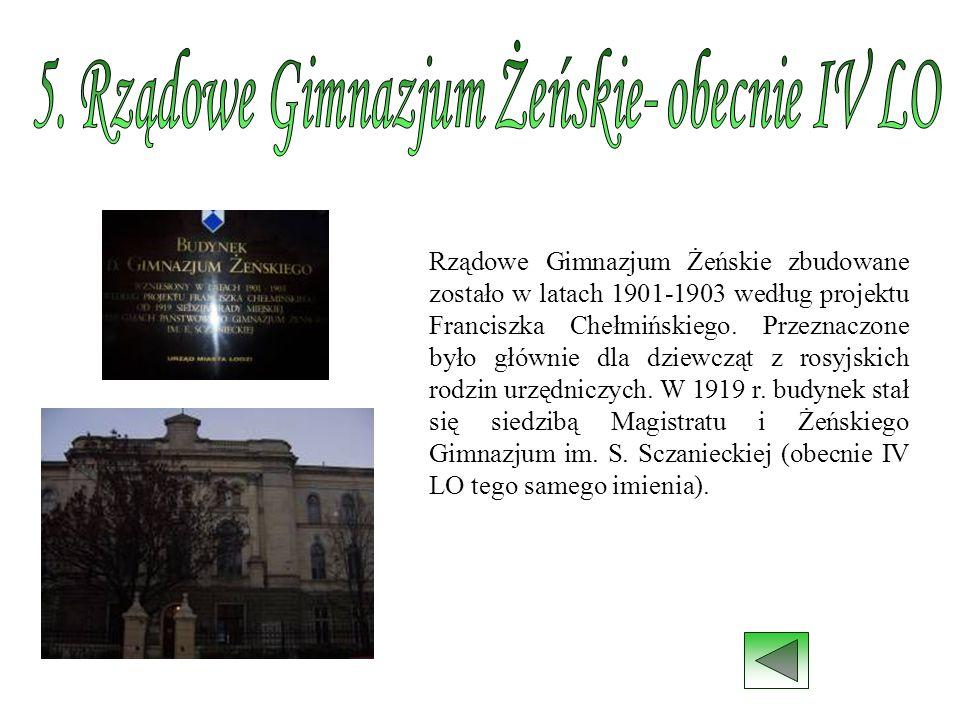 Rządowe Gimnazjum Żeńskie zbudowane zostało w latach 1901-1903 według projektu Franciszka Chełmińskiego. Przeznaczone było głównie dla dziewcząt z ros