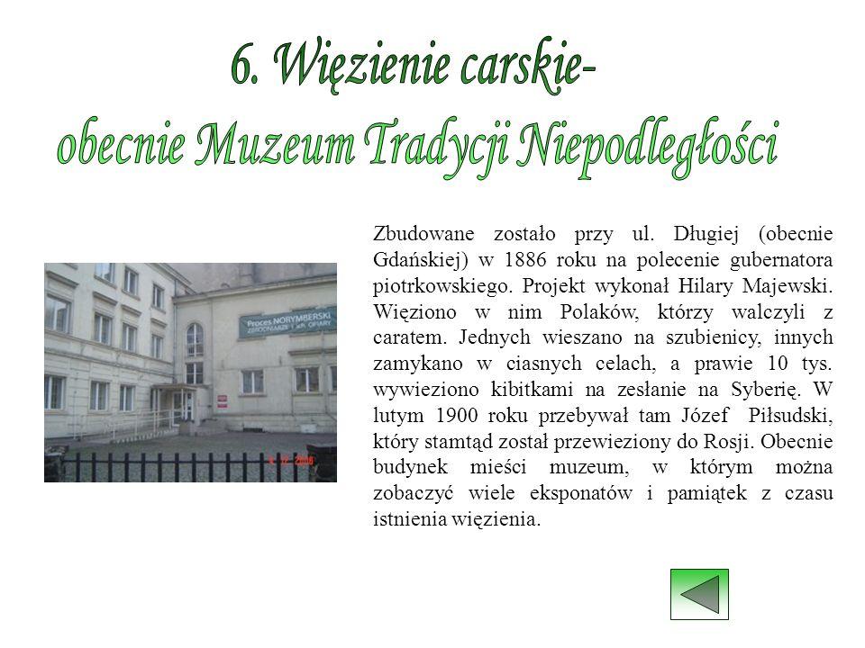 Zbudowane zostało przy ul. Długiej (obecnie Gdańskiej) w 1886 roku na polecenie gubernatora piotrkowskiego. Projekt wykonał Hilary Majewski. Więziono