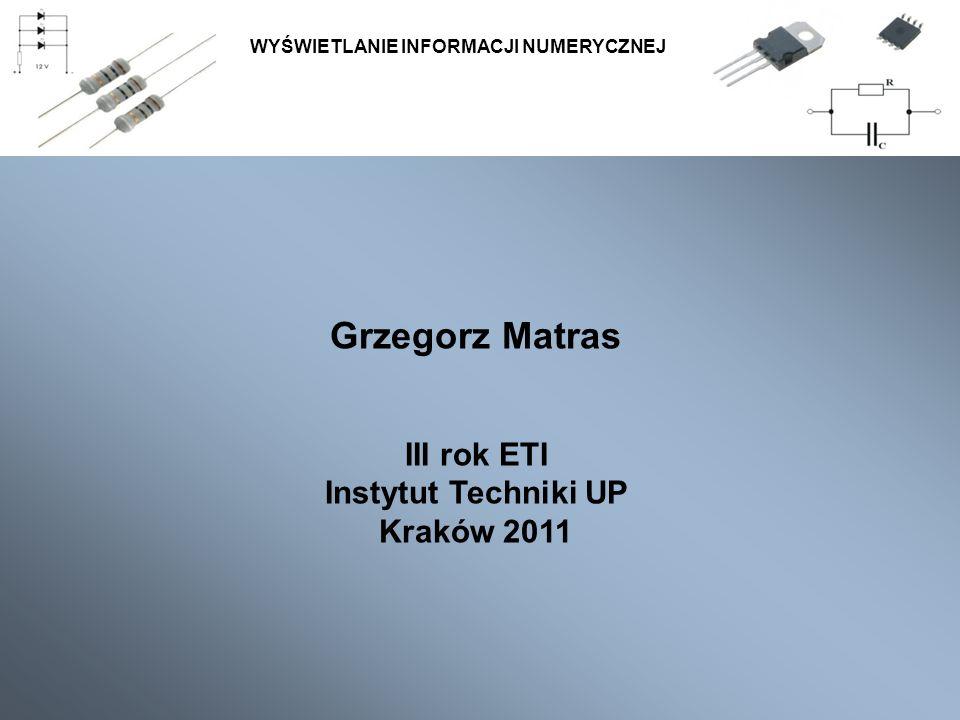 Grzegorz Matras III rok ETI Instytut Techniki UP Kraków 2011 WYŚWIETLANIE INFORMACJI NUMERYCZNEJ