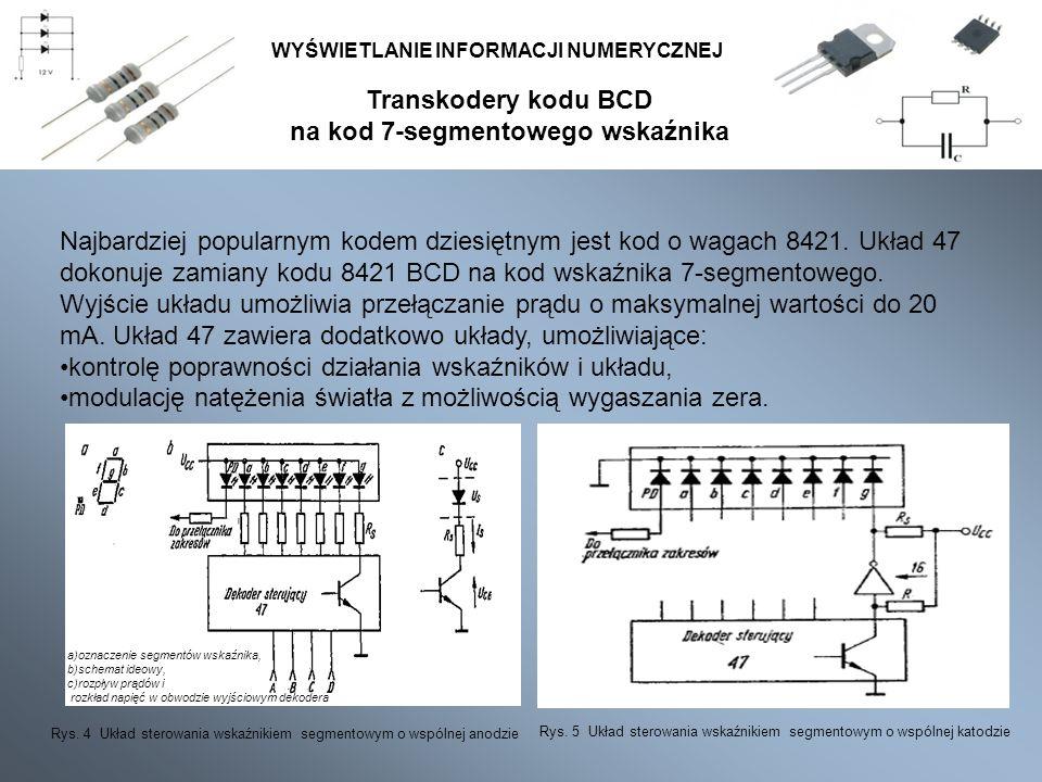 Transkodery kodu BCD na kod 7-segmentowego wskaźnika WYŚWIETLANIE INFORMACJI NUMERYCZNEJ W statycznych układach sterujących półprzewodnikowymi wskaźnikami cyfrowymi liczba wymaganych transkoderów i wzmacniaczy jest identyczna jak liczba wskaźników.