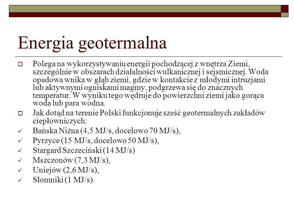 Energia geotermalna Polega na wykorzystywaniu energii pochodzącej z wnętrza Ziemi, szczególnie w obszarach działalności wulkanicznej i sejsmicznej. Wo