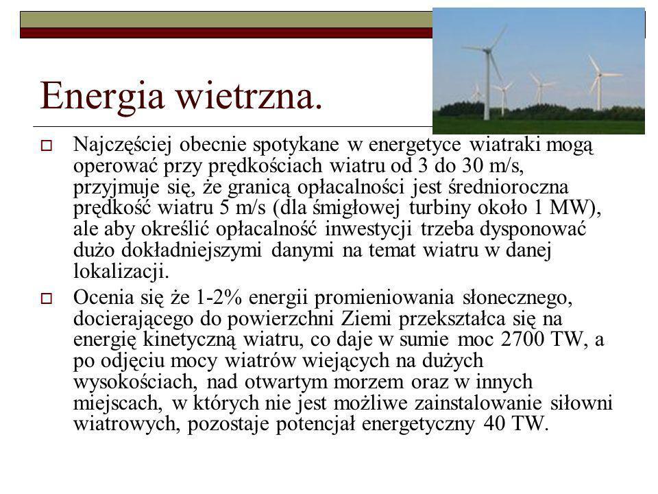 Energia wietrzna. Najczęściej obecnie spotykane w energetyce wiatraki mogą operować przy prędkościach wiatru od 3 do 30 m/s, przyjmuje się, że granicą