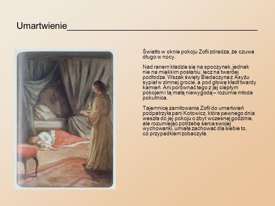 W ogniu________________________________________ Zdarzyło się pewnego razu, że Zofia zmęczona pracowitym dniem usnęła wśród modlitwy przed obrazem Matki Boskiej Częstochowskiej.
