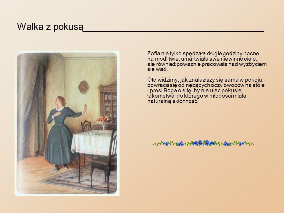 W zaułkach Warszawy_____________________________ Ojciec, zadowolony, że Zofia nie wspomina więcej o klasztorze, nie przeszkadzał jej wspomagać ubogich, których nie brak było w zaułkach stolicy.