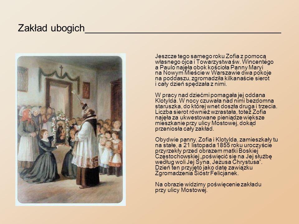 Obłóczyny______________________________________ Przykład ofiarności Zofii i Klotyldy pociągnął wiele panien z najlepszych domów warszawskich.
