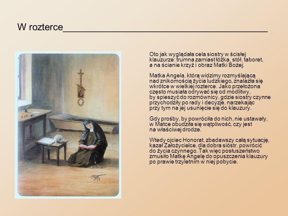 Oblężenie klasztoru_______________________________ Na zlecenie arcybiskupa Antoniego Fijałkowskiego felicjanki prowadziły od 1859 roku katechumenat.
