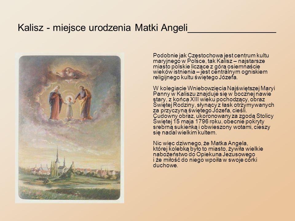 W trosce o życie niemowlęcia_______________________ Matka Angela urodziła się w Kaliszu 16 maja 1825 roku jako pierwsze dziecko Józefa i Józefy z Rudzińskich, małżonków Truszkowskich.