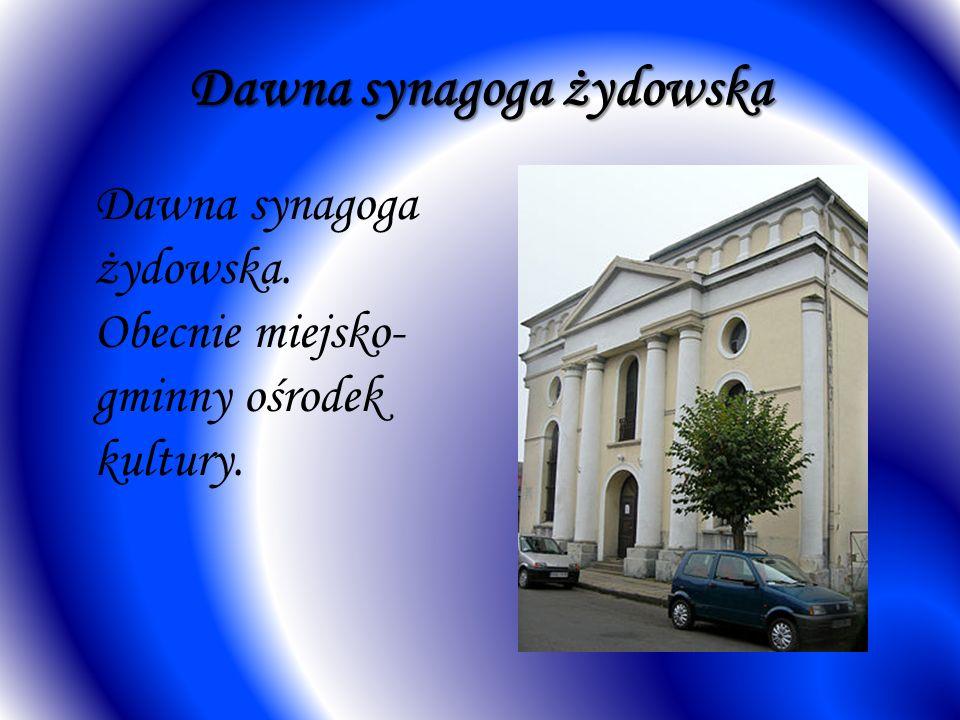 Dawna synagoga żydowska Dawna synagoga żydowska. Obecnie miejsko- gminny ośrodek kultury.