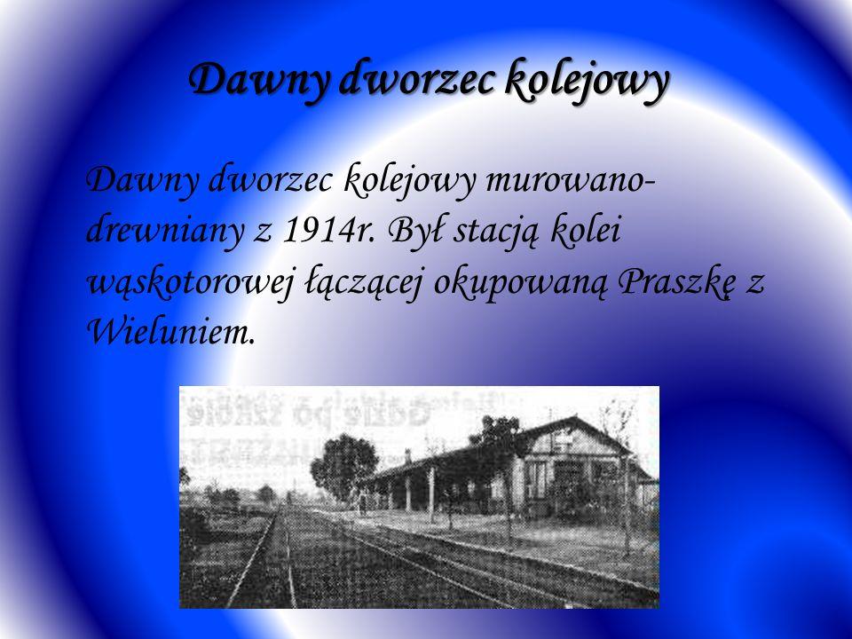 Dawny dworzec kolejowy Dawny dworzec kolejowy murowano- drewniany z 1914r. Był stacją kolei wąskotorowej łączącej okupowaną Praszkę z Wieluniem.