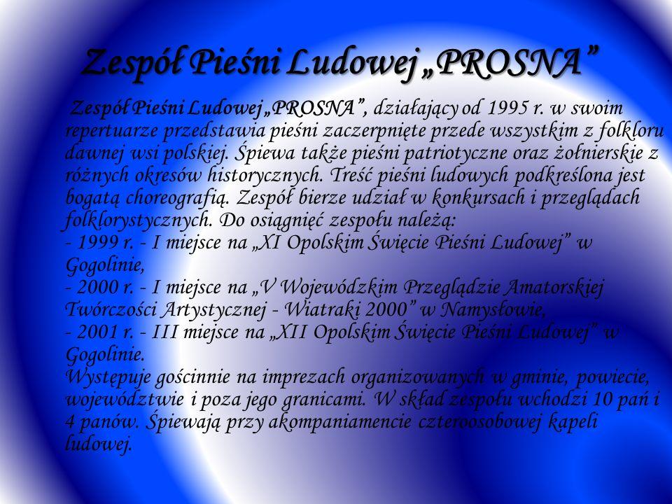 Zespół Pieśni Ludowej PROSNA Zespół Pieśni Ludowej PROSNA, działający od 1995 r. w swoim repertuarze przedstawia pieśni zaczerpnięte przede wszystkim